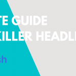 The Complete Guide to Write a Killer Headline
